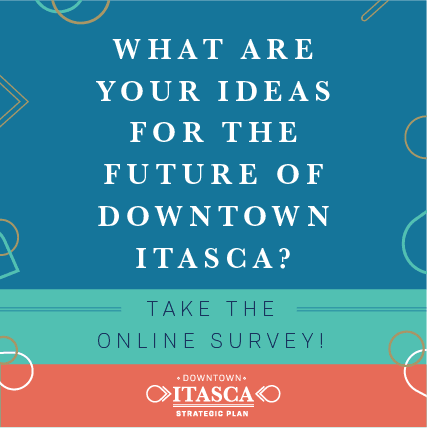 What are you ideas for the future of downtown Itasca? Take the online survey!